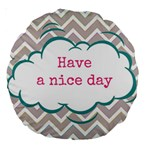 Have A Nice Day Large 18  Premium Round Cushions Back
