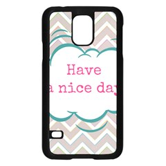 Have A Nice Day Samsung Galaxy S5 Case (black) by BangZart