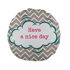 Have A Nice Day Standard 15  Premium Flano Round Cushions by BangZart