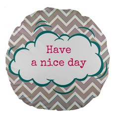 Have A Nice Day Large 18  Premium Flano Round Cushions by BangZart