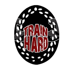 Train Hard Oval Filigree Ornament (two Sides) by Valentinaart