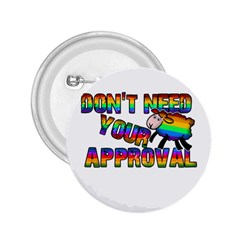Dont Need Your Approval 2 25  Buttons by Valentinaart
