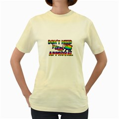 Dont Need Your Approval Women s Yellow T Shirt by Valentinaart