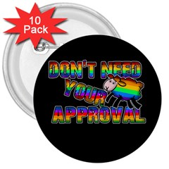 Dont Need Your Approval 3  Buttons (10 Pack)  by Valentinaart