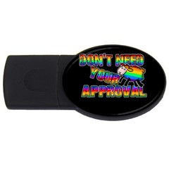 Dont Need Your Approval Usb Flash Drive Oval (4 Gb) by Valentinaart