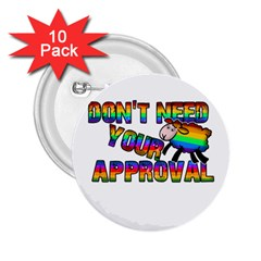 Dont Need Your Approval 2 25  Buttons (10 Pack)  by Valentinaart