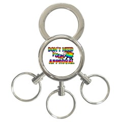 Dont Need Your Approval 3 Ring Key Chains by Valentinaart