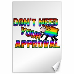 Dont Need Your Approval Canvas 12  X 18   by Valentinaart