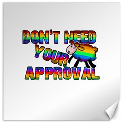 Dont Need Your Approval Canvas 16  X 16   by Valentinaart
