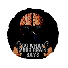 Do What Your Brain Says Standard 15  Premium Round Cushions by Valentinaart