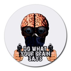 Do What Your Brain Says Round Mousepads by Valentinaart