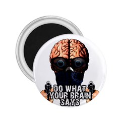 Do What Your Brain Says 2 25  Magnets by Valentinaart