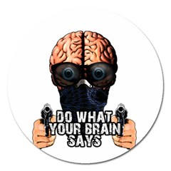 Do What Your Brain Says Magnet 5  (round) by Valentinaart