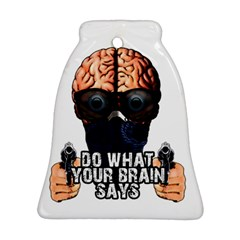 Do What Your Brain Says Ornament (bell) by Valentinaart