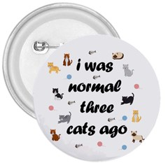 I Was Normal Three Cats Ago 3  Buttons by Valentinaart