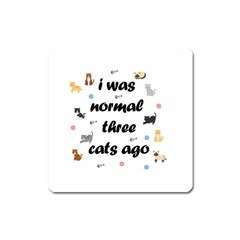 I Was Normal Three Cats Ago Square Magnet by Valentinaart
