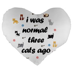 I Was Normal Three Cats Ago Large 19  Premium Heart Shape Cushions by Valentinaart