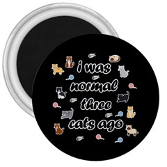 I Was Normal Three Cats Ago 3  Magnets by Valentinaart