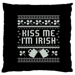 Kiss Me I m Irish Ugly Christmas Black Background Large Flano Cushion Case (one Side) by Onesevenart