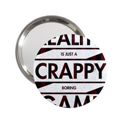 Reality Is Just A Crappy Boring Game 2 25  Handbag Mirrors by Zhezhe