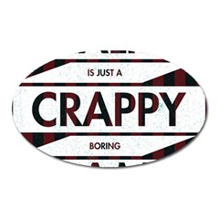 Reality Is Just A Crappy Boring Game Oval Magnet