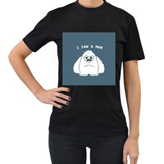 Yeti   I Saw A Man Women s T Shirt (black) (two Sided) by Valentinaart