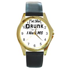 I m Not Drunk I Have Ms Multiple Sclerosis Awareness Round Gold Metal Watch by roadworkplay