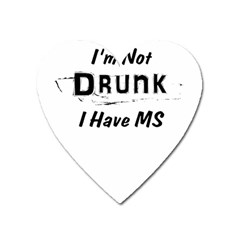 I m Not Drunk I Have Ms Multiple Sclerosis Awareness Heart Magnet by roadworkplay
