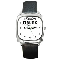 I m Not Drunk I Have Ms Multiple Sclerosis Awareness Square Metal Watch by roadworkplay
