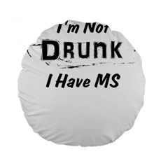 I m Not Drunk I Have Ms Multiple Sclerosis Awareness Standard 15  Premium Round Cushions by roadworkplay