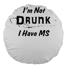 I m Not Drunk I Have Ms Multiple Sclerosis Awareness Large 18  Premium Flano Round Cushions by roadworkplay