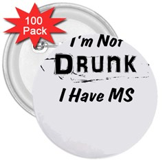 I m Not Drunk I Have Ms Multiple Sclerosis Awareness 3  Buttons (100 Pack)  by roadworkplay
