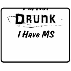 I m Not Drunk I Have Ms Multiple Sclerosis Awareness Fleece Blanket (medium)  by roadworkplay