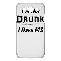 I m Not Drunk I Have Ms Multiple Sclerosis Awareness Samsung Galaxy Mega 5 8 I9152 Hardshell Case  by roadworkplay