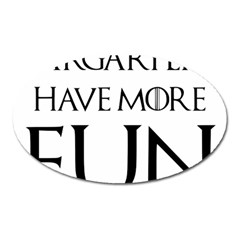 Targaryens Have More Fun   Blondes Have More Fun Black Oval Magnet by PodArtist