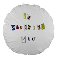 I Am Watching You Large 18  Premium Flano Round Cushions by Valentinaart