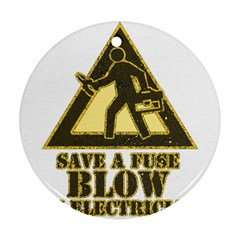 Save A Fuse Blow An Electrician Round Ornament (two Sides) by FunnyShirtsAndStuff