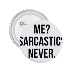 Me Sarcastic Never 2 25  Buttons by FunnyShirtsAndStuff