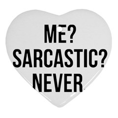 Me Sarcastic Never Ornament (heart) by FunnyShirtsAndStuff