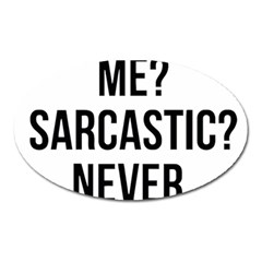 Me Sarcastic Never Oval Magnet by FunnyShirtsAndStuff