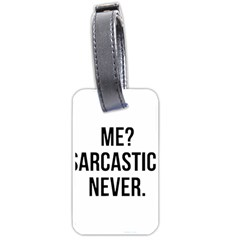 Me Sarcastic Never Luggage Tags (one Side)  by FunnyShirtsAndStuff