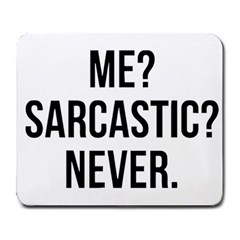 Me Sarcastic Never Large Mousepads by FunnyShirtsAndStuff