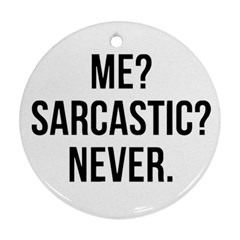 Me Sarcastic Never Round Ornament (two Sides) by FunnyShirtsAndStuff