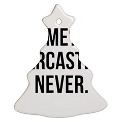 Me Sarcastic Never Ornament (christmas Tree)  by FunnyShirtsAndStuff