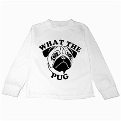 What The Pug Kids Long Sleeve T Shirts