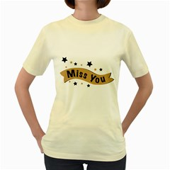 Lettering Miss You Banner Women s Yellow T Shirt