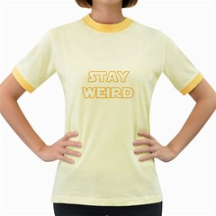 Stay Weird Women s Fitted Ringer T Shirts by Valentinaart