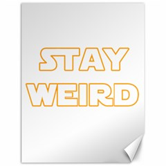 Stay Weird Canvas 12  X 16   by Valentinaart