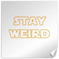 Stay Weird Canvas 16  X 16   by Valentinaart