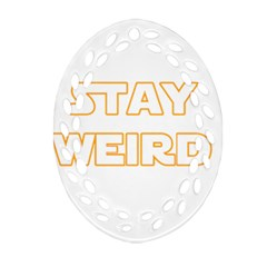 Stay Weird Oval Filigree Ornament (two Sides) by Valentinaart
